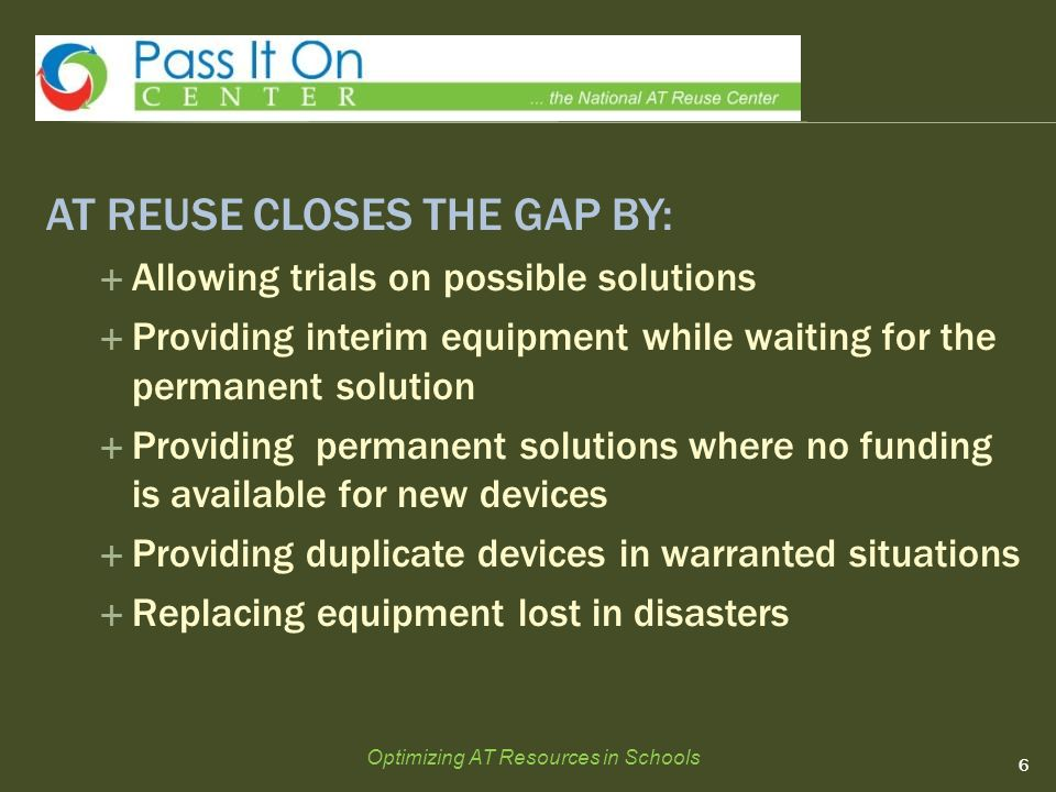 AT REUSE CLOSES THE GAP BY:  Allowing trials on possible solutions  Providing interim equipment while waiting for the permanent solution  Providing