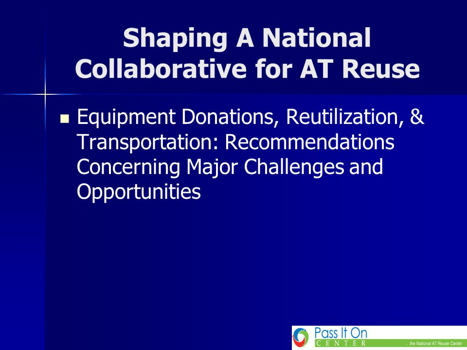 Shaping A National Collaborative for AT Reuse Equipment Donations, Reutilization, & Transportation: Recommendations Concerning Major Challenges and Op