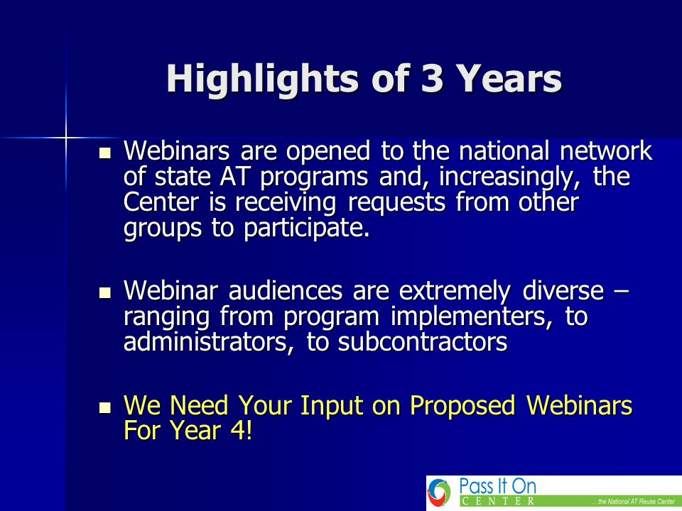 Highlights of 3 Years Webinars are opened to the national network of state AT programs and, increasingly, the Center is receiving requests from other groups to participate.