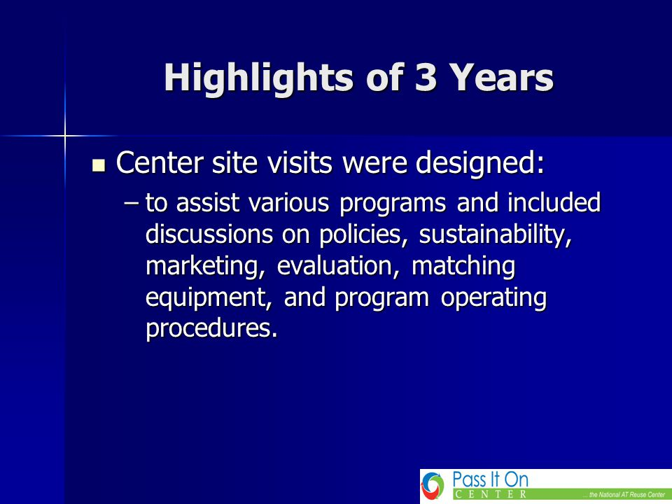 Highlights of 3 Years Center site visits were designed: Center site visits were designed: –to assist various programs and included discussions on policies, sustainability, marketing, evaluation, matching equipment, and program operating procedures.
