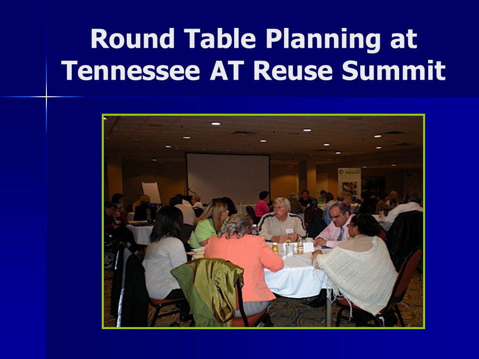 Round Table Planning at Tennessee AT Reuse Summit