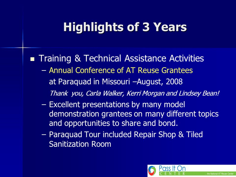 Highlights of 3 Years Training & Technical Assistance Activities – –Annual Conference of AT Reuse Grantees at Paraquad in Missouri –August, 2008 Thank you, Carla Walker, Kerri Morgan and Lindsey Bean.