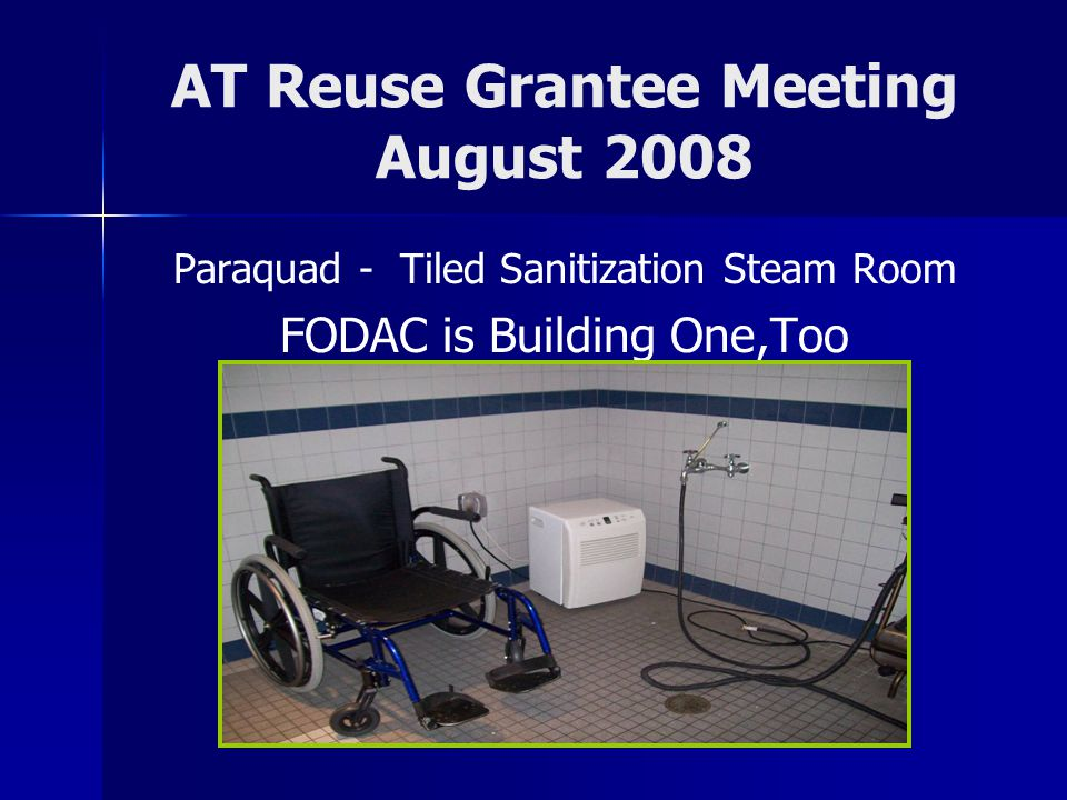 AT Reuse Grantee Meeting August 2008 Paraquad - Tiled Sanitization Steam Room FODAC is Building One,Too