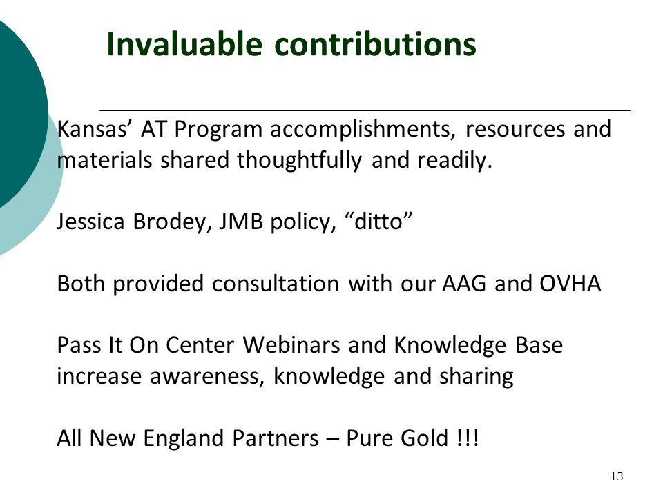 13 Invaluable contributions Kansas' AT Program accomplishments, resources and materials shared thoughtfully and readily.
