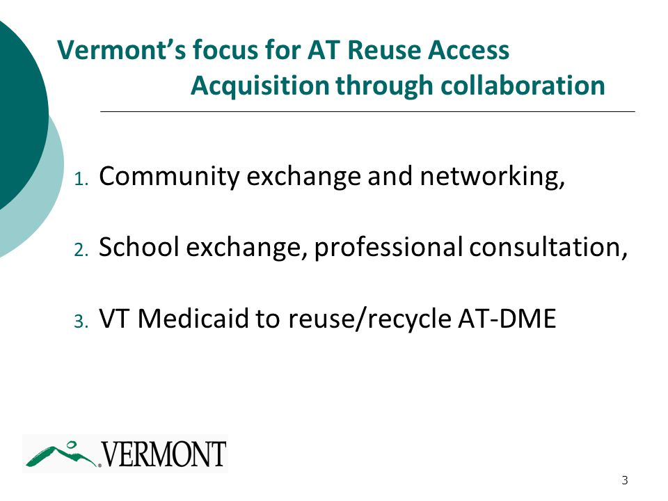 3 Vermont's focus for AT Reuse Access Acquisition through collaboration 1. Community exchange and networking, 2. School exchange, professional consult