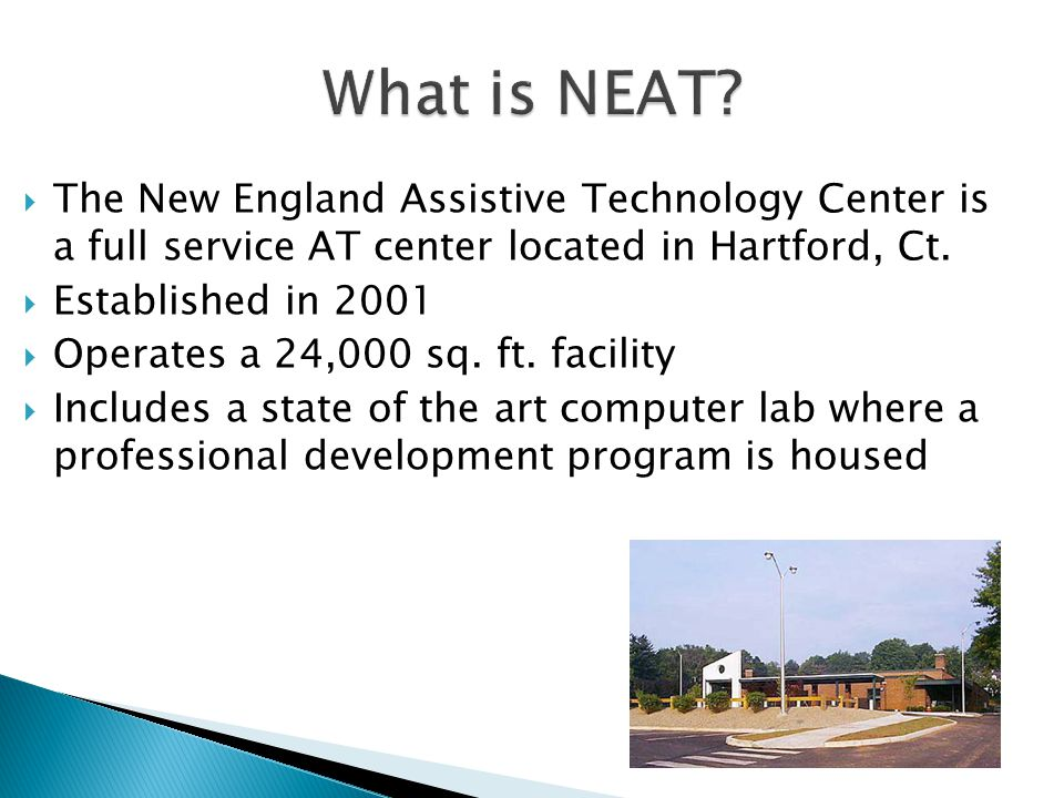  The New England Assistive Technology Center is a full service AT center located in Hartford, Ct.