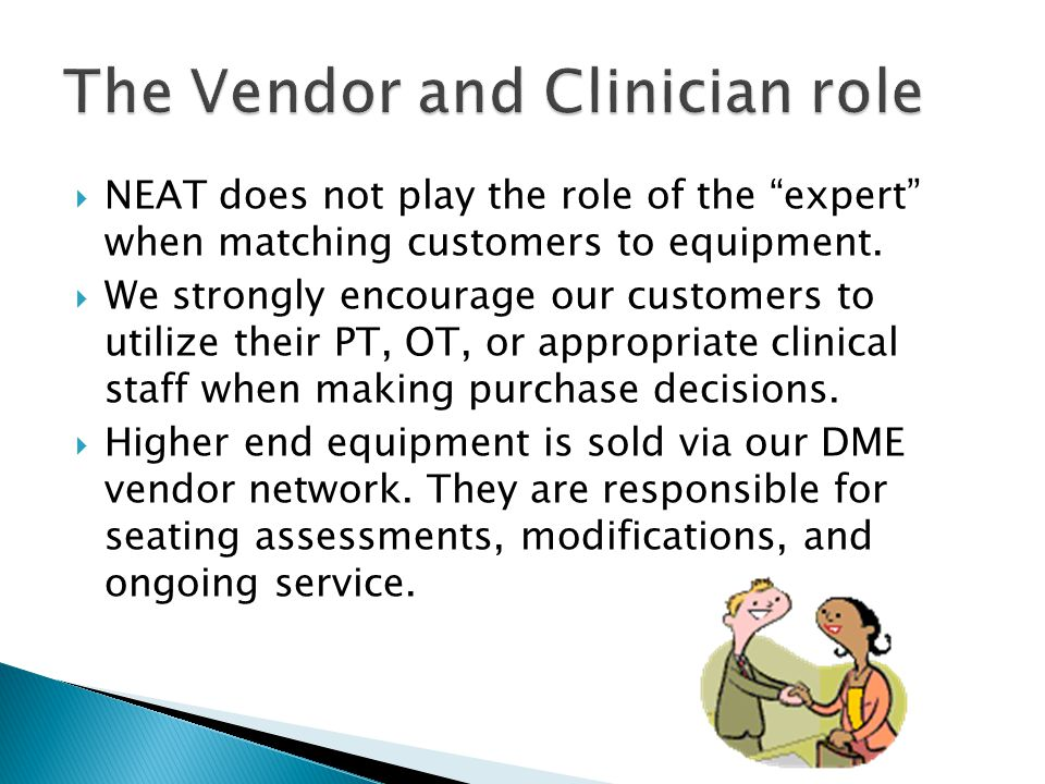  NEAT does not play the role of the expert when matching customers to equipment.