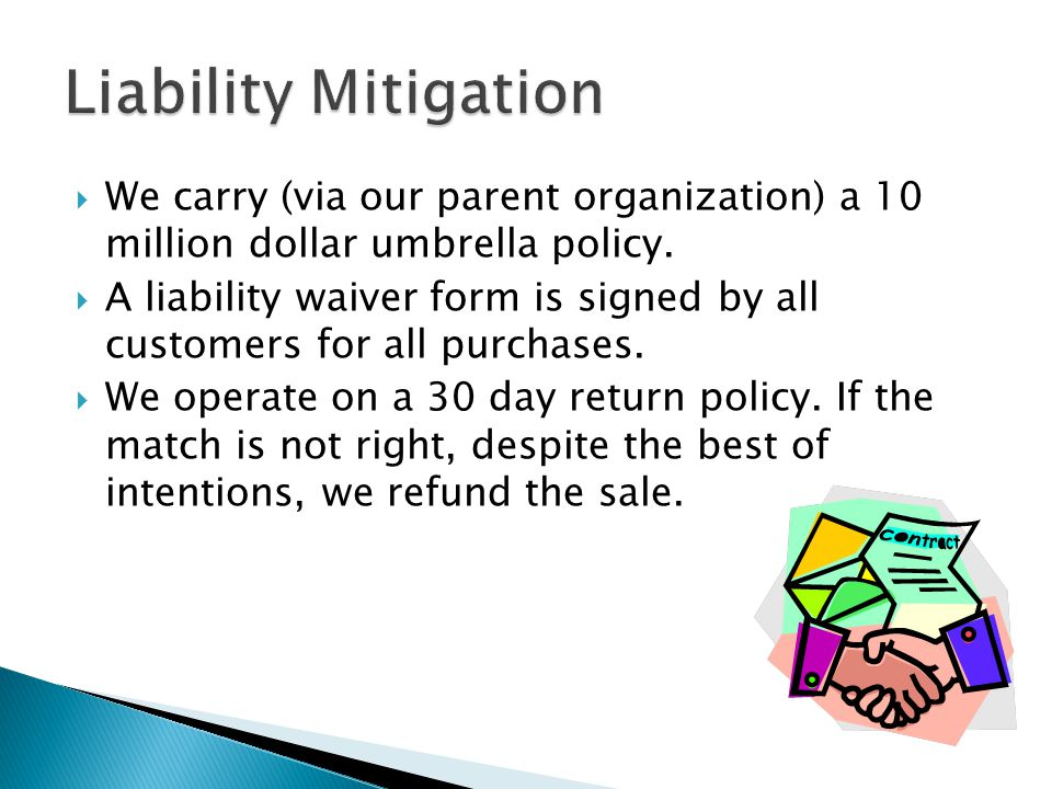  We carry (via our parent organization) a 10 million dollar umbrella policy.