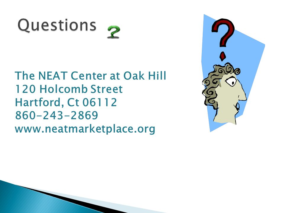 The NEAT Center at Oak Hill 120 Holcomb Street Hartford, Ct 06112 860-243-2869 www.neatmarketplace.org