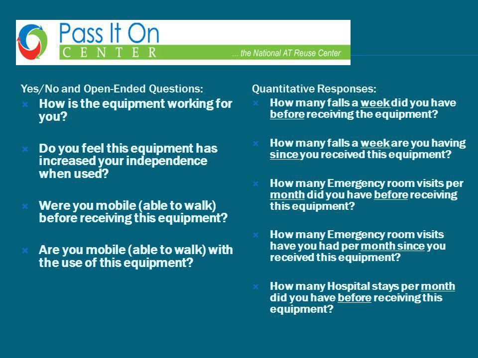Yes/No and Open-Ended Questions:  How is the equipment working for you.