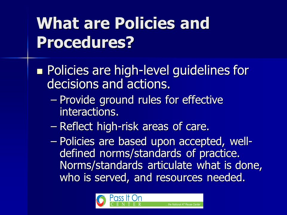 Policies are high-level guidelines for decisions and actions.