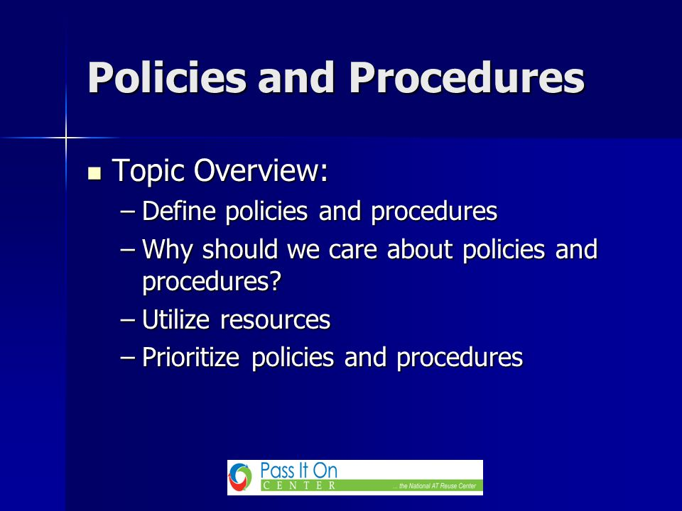 Topic Overview: Topic Overview: –Define policies and procedures –Why should we care about policies and procedures.