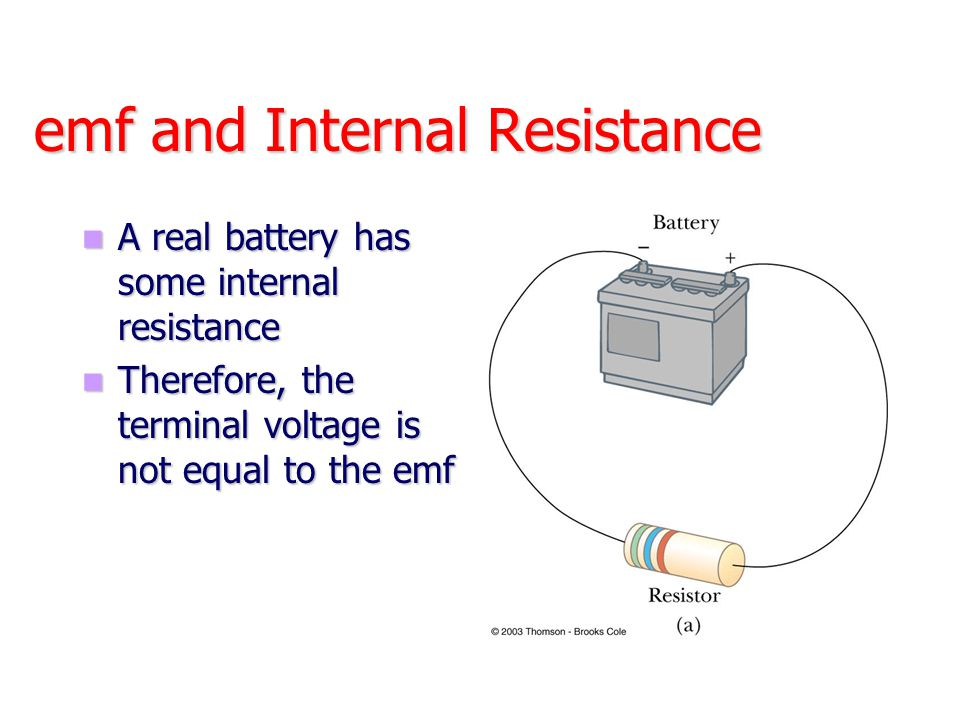 emf and Internal Resistance A real battery has some internal resistance A real battery has some internal resistance Therefore, the terminal voltage is