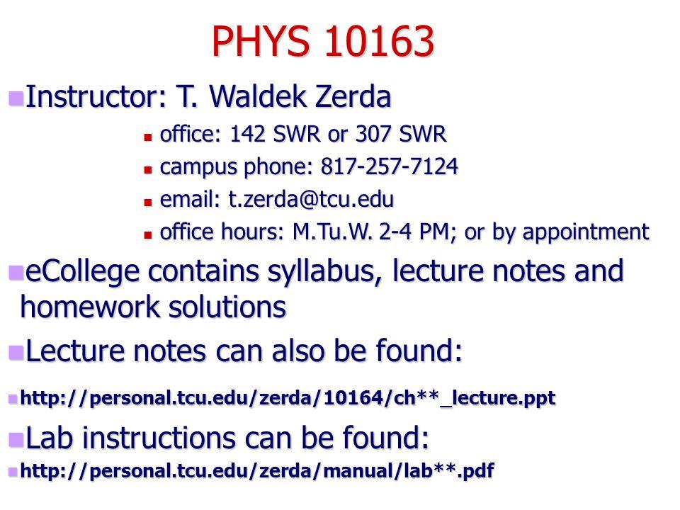 Instructor: T. Waldek Zerda Instructor: T. Waldek Zerda office: 142 SWR or 307 SWR office: 142 SWR or 307 SWR campus phone: 817-257-7124 campus phone: