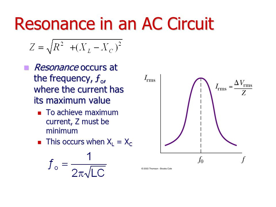 Resonance in an AC Circuit Resonance occurs at the frequency, ƒ o, where the current has its maximum value Resonance occurs at the frequency, ƒ o, whe
