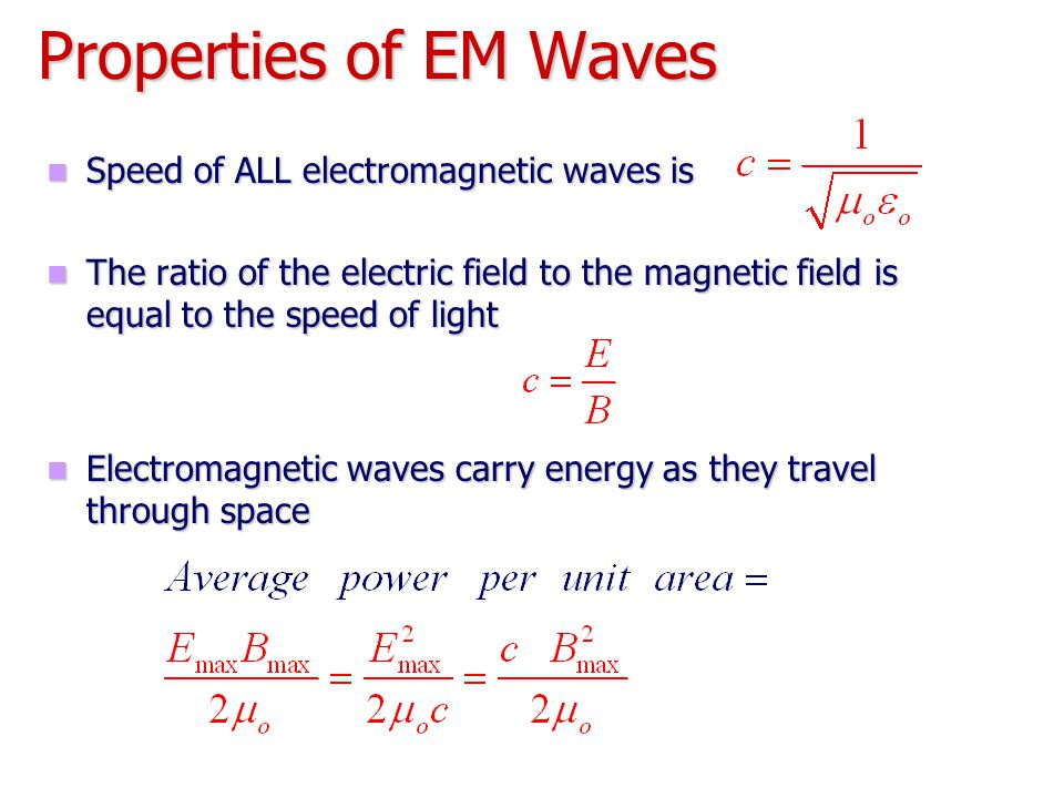 Properties of EM Waves Speed of ALL electromagnetic waves is Speed of ALL electromagnetic waves is The ratio of the electric field to the magnetic fie