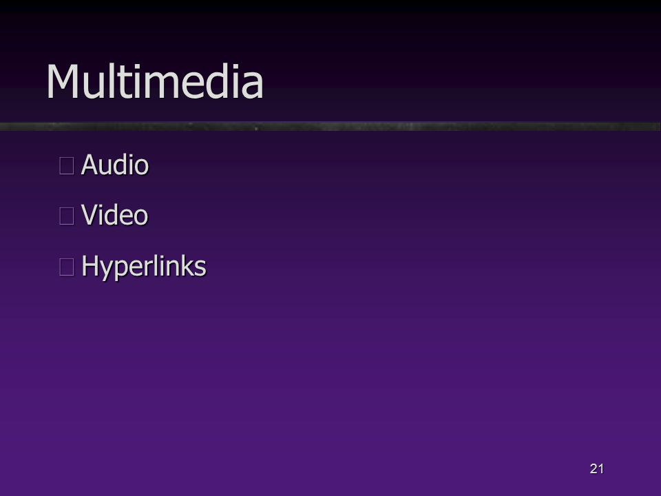 21 Multimedia üAudio üVideo üHyperlinks