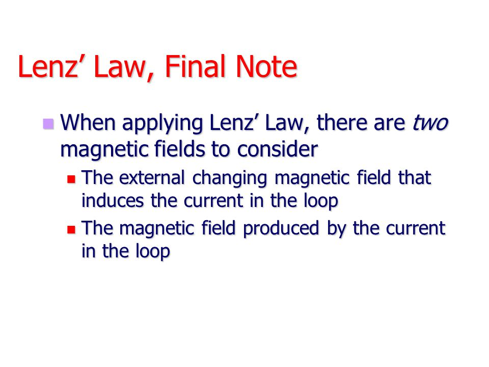 Lenz' Law, Final Note When applying Lenz' Law, there are two magnetic fields to consider When applying Lenz' Law, there are two magnetic fields to con