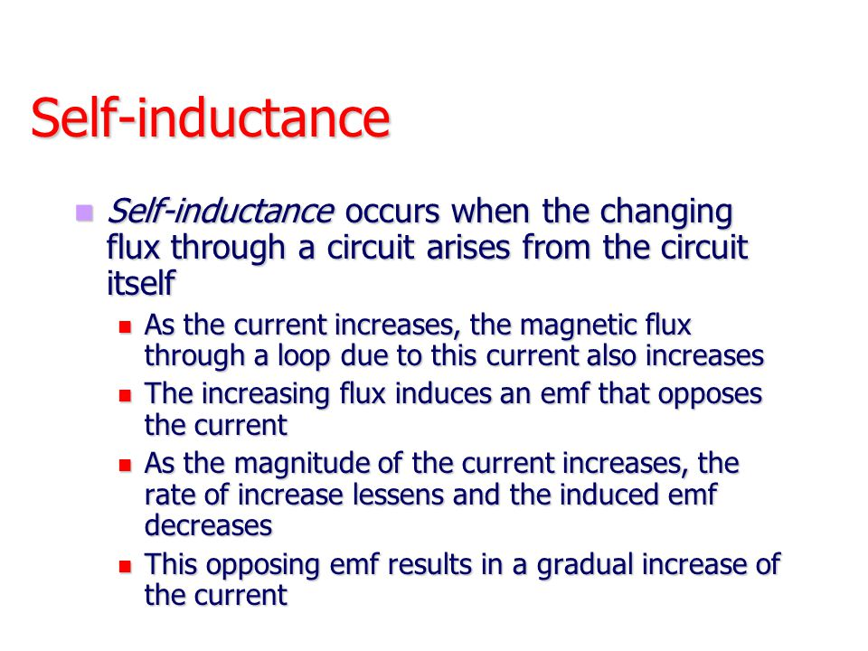 Self-inductance Self-inductance occurs when the changing flux through a circuit arises from the circuit itself Self-inductance occurs when the changin