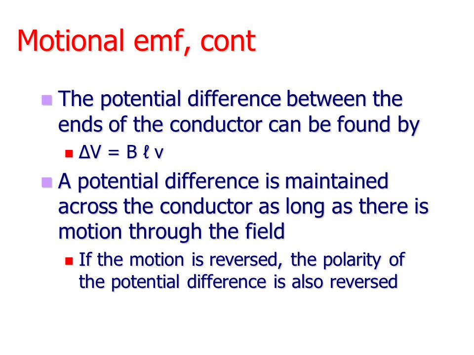 Motional emf, cont The potential difference between the ends of the conductor can be found by The potential difference between the ends of the conduct