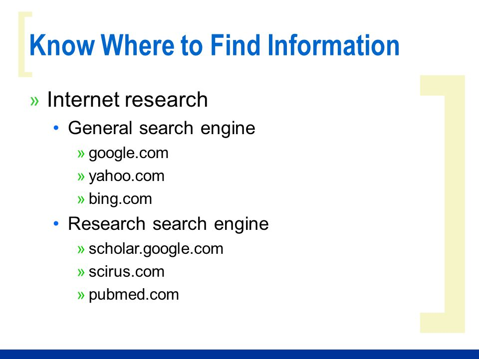 ] [ Know Where to Find Information » Internet research General search engine »google.com »yahoo.com »bing.com Research search engine »scholar.google.c