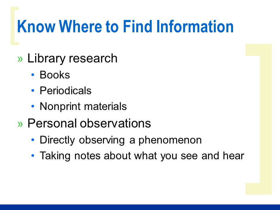 ] [ Know Where to Find Information » Library research Books Periodicals Nonprint materials » Personal observations Directly observing a phenomenon Tak