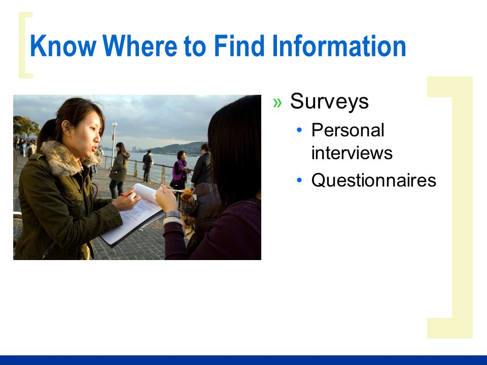 ] [ Know Where to Find Information » Surveys Personal interviews Questionnaires
