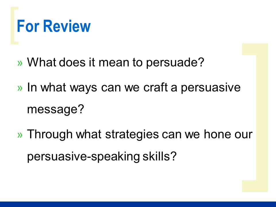 ] [ For Review » What does it mean to persuade. » In what ways can we craft a persuasive message.