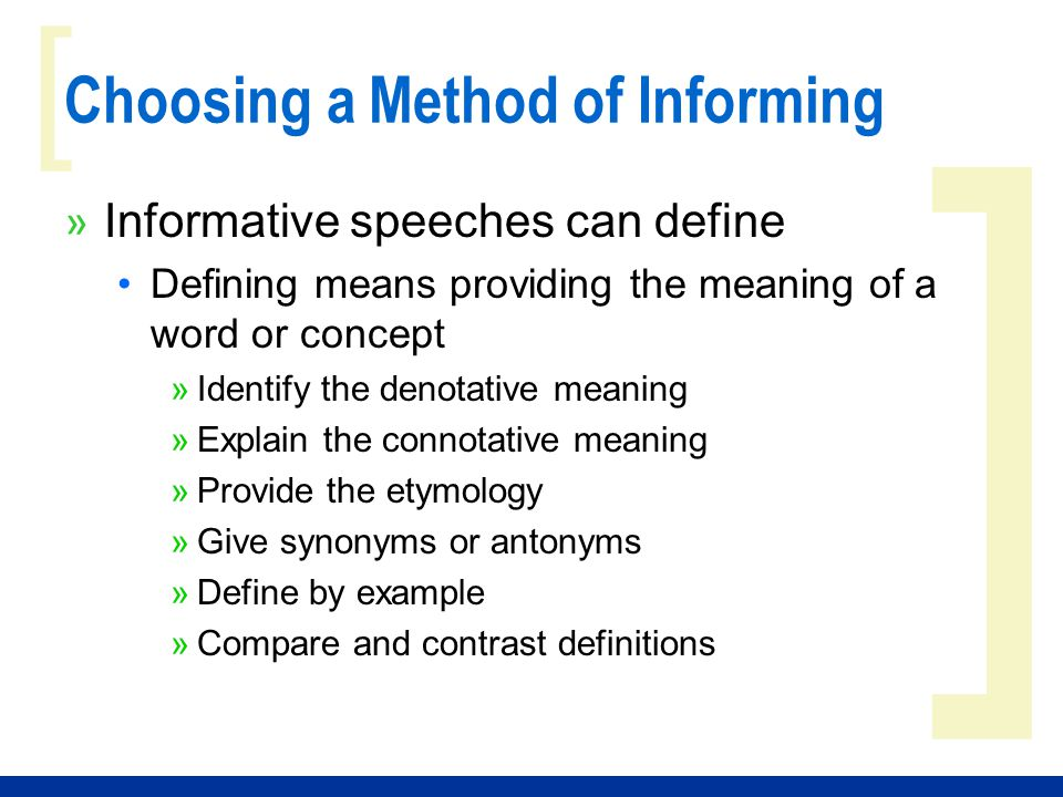 ] [ Choosing a Method of Informing » Informative speeches can define Defining means providing the meaning of a word or concept »Identify the denotativ