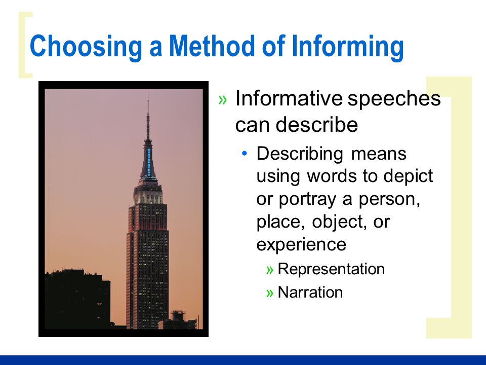 ] [ Choosing a Method of Informing » Informative speeches can describe Describing means using words to depict or portray a person, place, object, or e