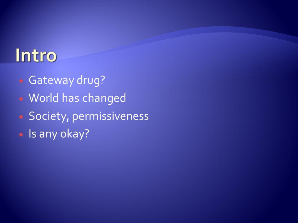  Gateway drug  World has changed  Society, permissiveness  Is any okay