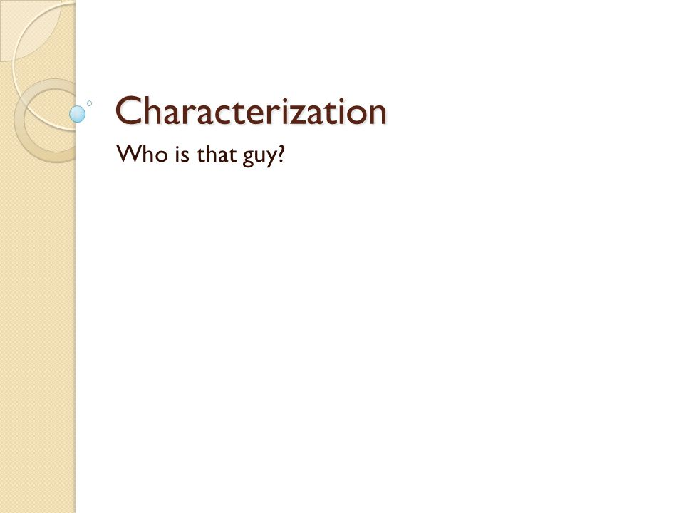 Characterization Who is that guy?