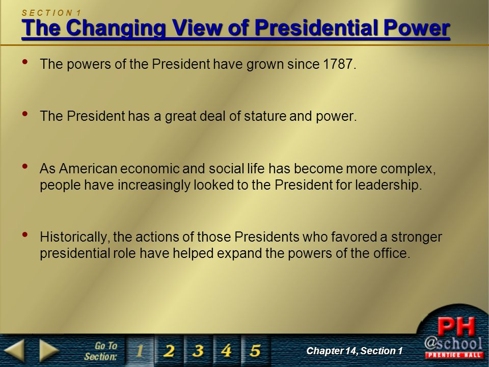 Chapter 14, Section 1 The Changing View of Presidential Power S E C T I O N 1 The Changing View of Presidential Power The powers of the President have