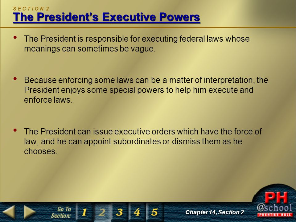 The President's Executive Powers S E C T I O N 2 The President's Executive Powers The President is responsible for executing federal laws whose meanin