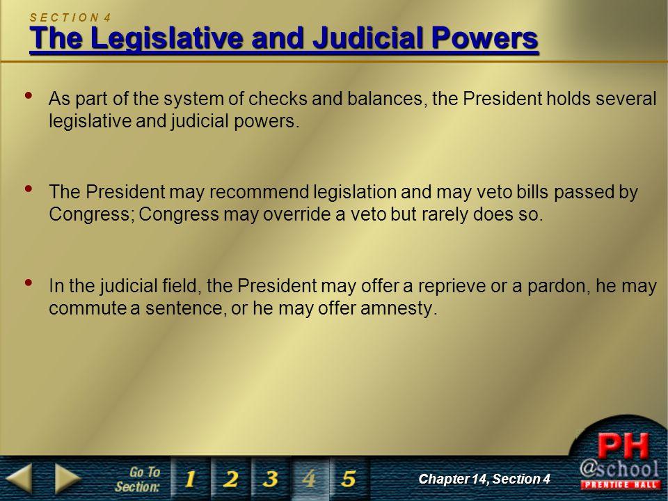 The Legislative and Judicial Powers S E C T I O N 4 The Legislative and Judicial Powers As part of the system of checks and balances, the President ho