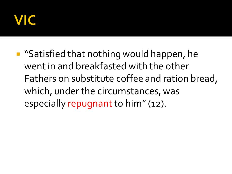  Satisfied that nothing would happen, he went in and breakfasted with the other Fathers on substitute coffee and ration bread, which, under the circumstances, was especially repugnant to him (12).