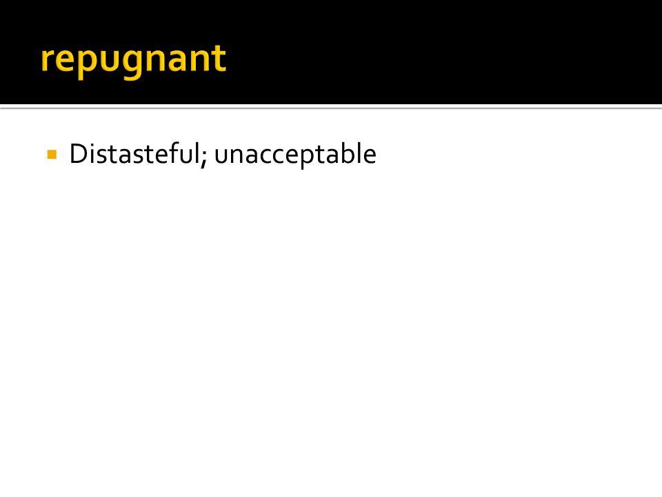 Distasteful; unacceptable