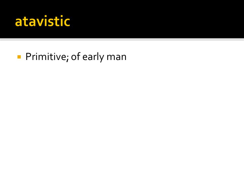  Primitive; of early man