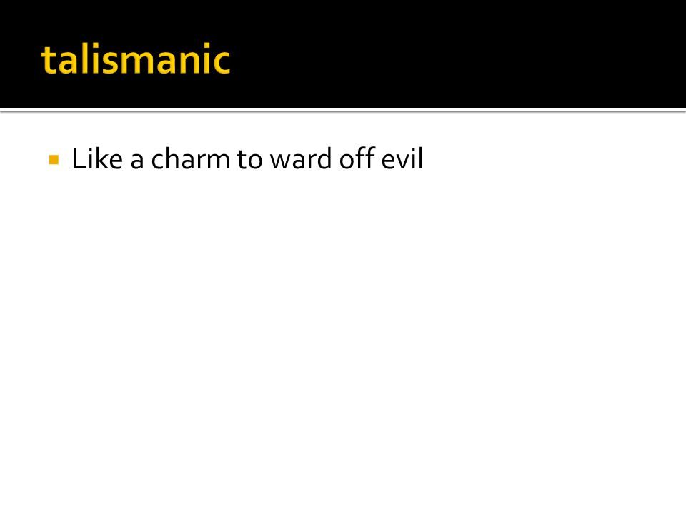  Like a charm to ward off evil