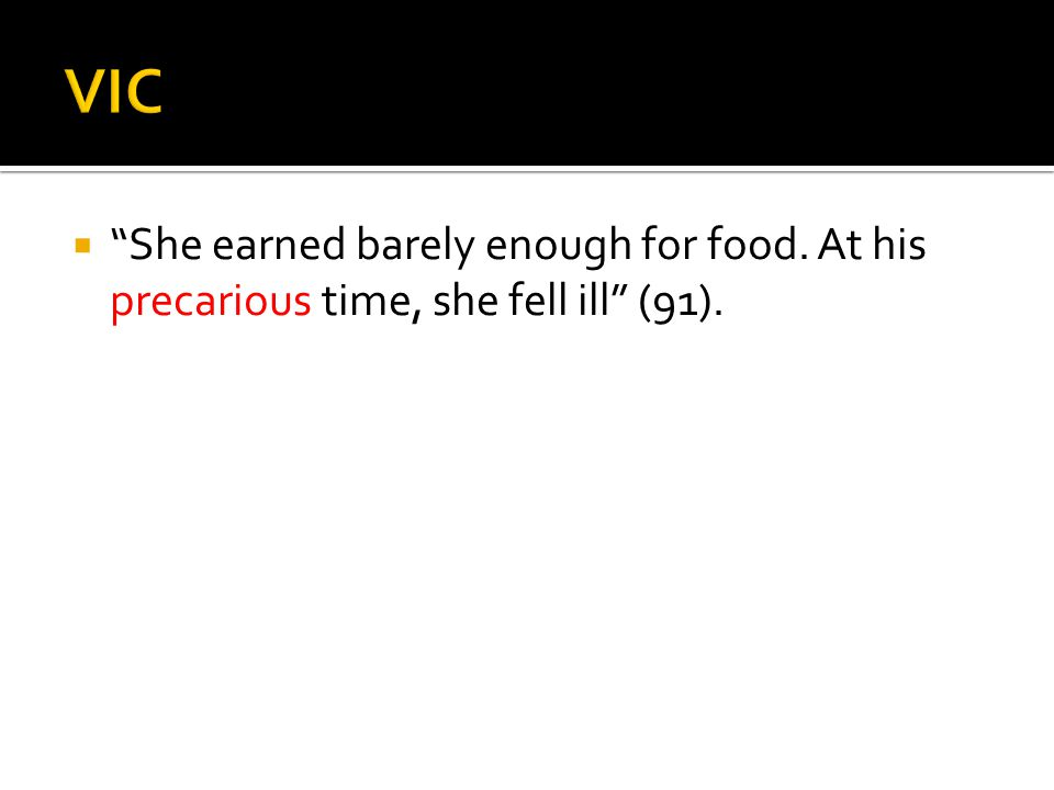  She earned barely enough for food. At his precarious time, she fell ill (91).