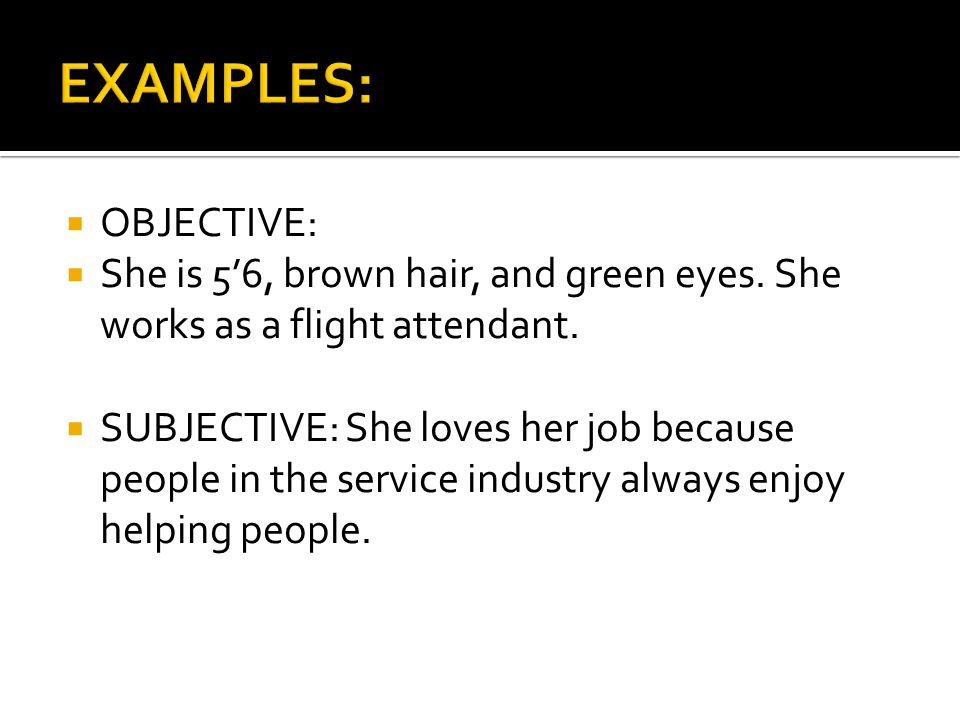  OBJECTIVE:  She is 5'6, brown hair, and green eyes.