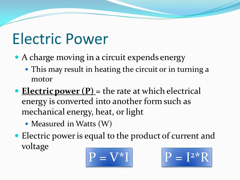 Electric Power A charge moving in a circuit expends energy This may result in heating the circuit or in turning a motor Electric power (P) = the rate