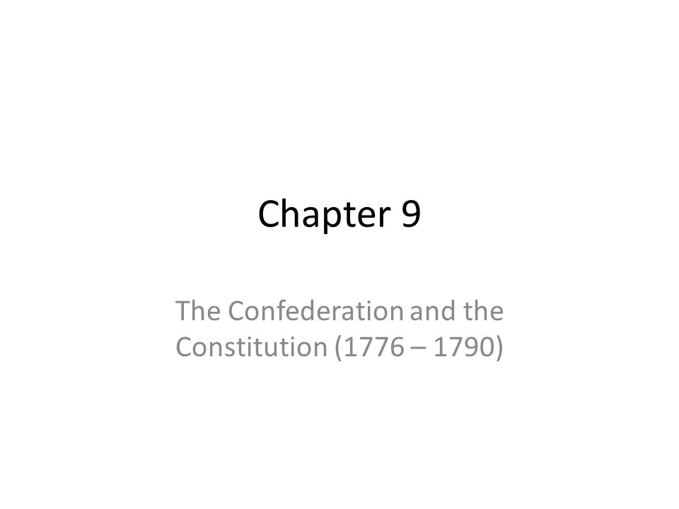 Chapter 9 The Confederation and the Constitution (1776 – 1790)