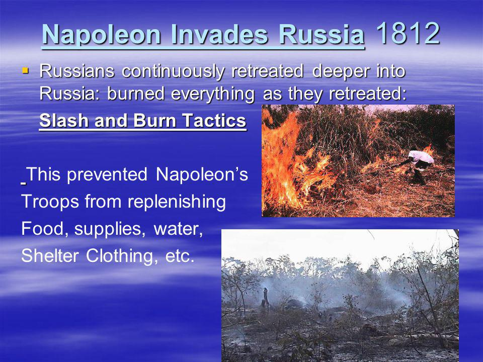 Napoleon Invades Russia 1812  Russians continuously retreated deeper into Russia: burned everything as they retreated: Slash and Burn Tactics This pr