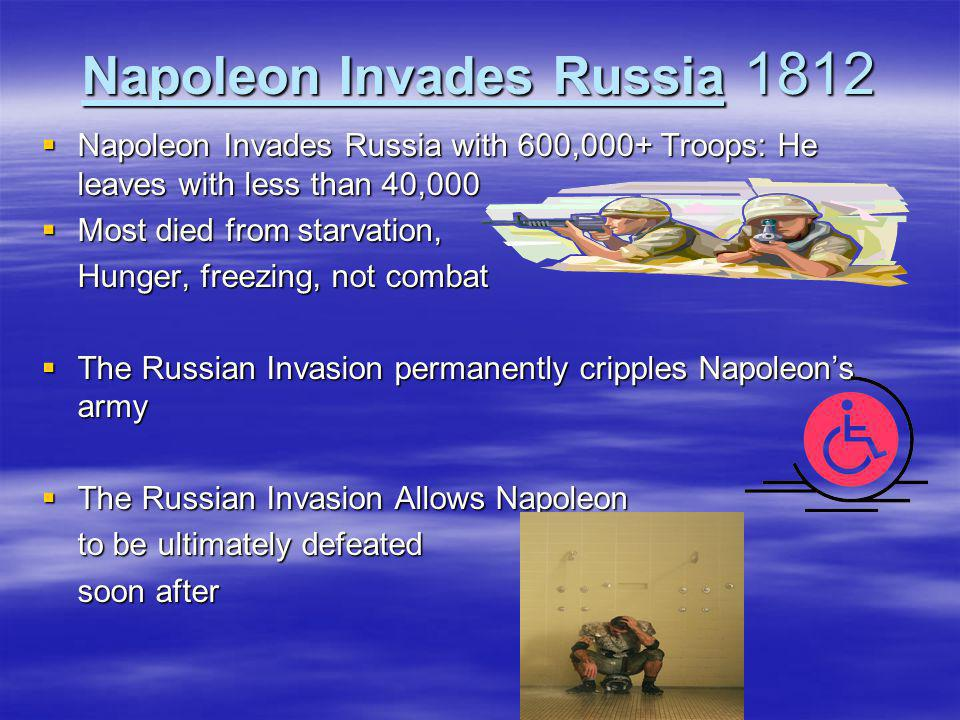 Napoleon Invades Russia 1812  Napoleon Invades Russia with 600,000+ Troops: He leaves with less than 40,000  Most died from starvation, Hunger, free