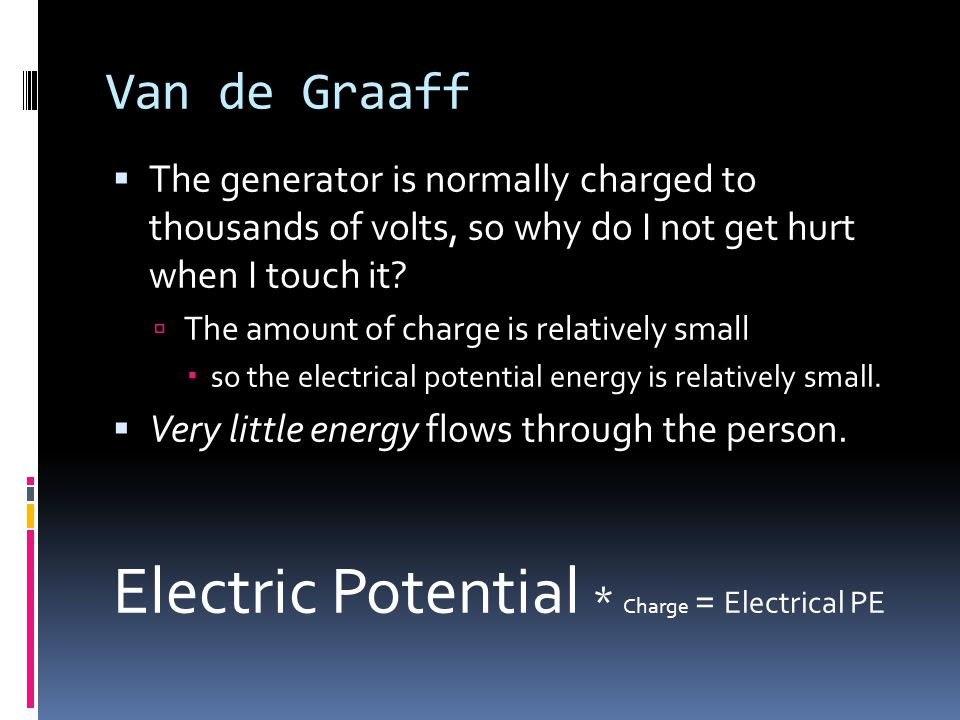 Van de Graaff  The generator is normally charged to thousands of volts, so why do I not get hurt when I touch it.
