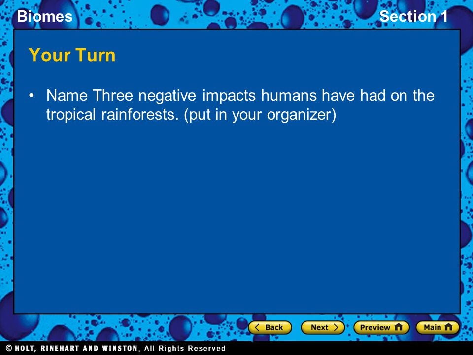 BiomesSection 1 Your Turn Name Three negative impacts humans have had on the tropical rainforests. (put in your organizer)