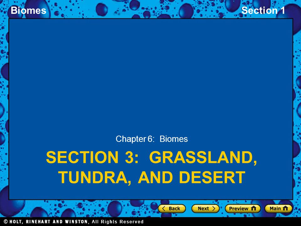 BiomesSection 1 SECTION 3: GRASSLAND, TUNDRA, AND DESERT Chapter 6: Biomes