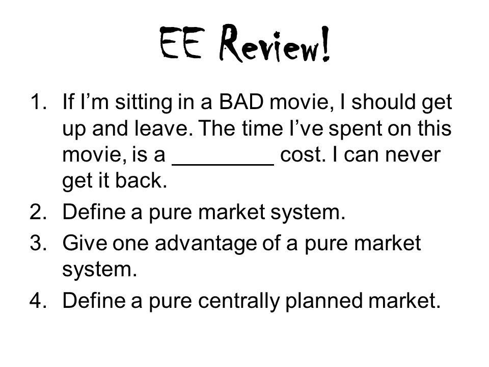 EE Review. 1.If I'm sitting in a BAD movie, I should get up and leave.