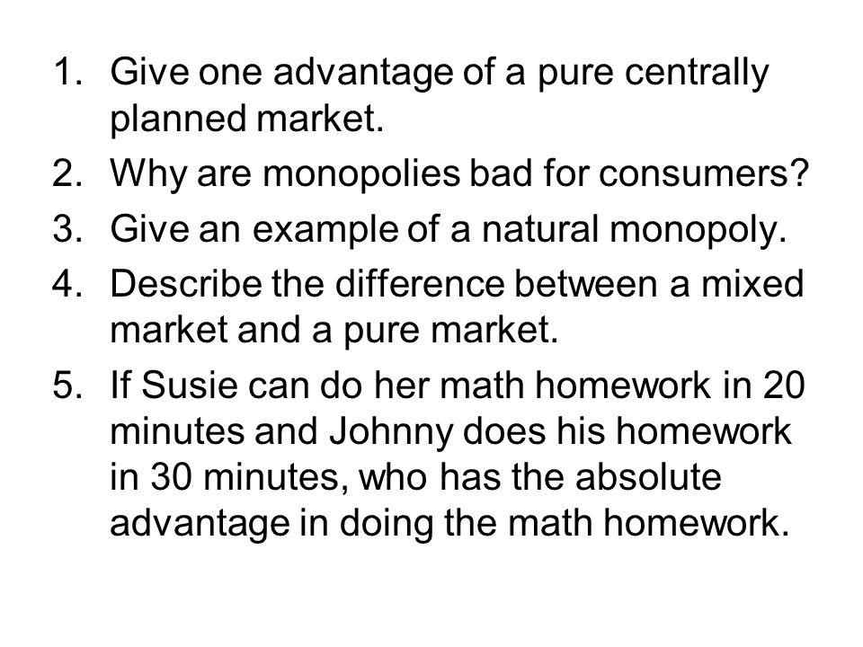 1.Give one advantage of a pure centrally planned market.